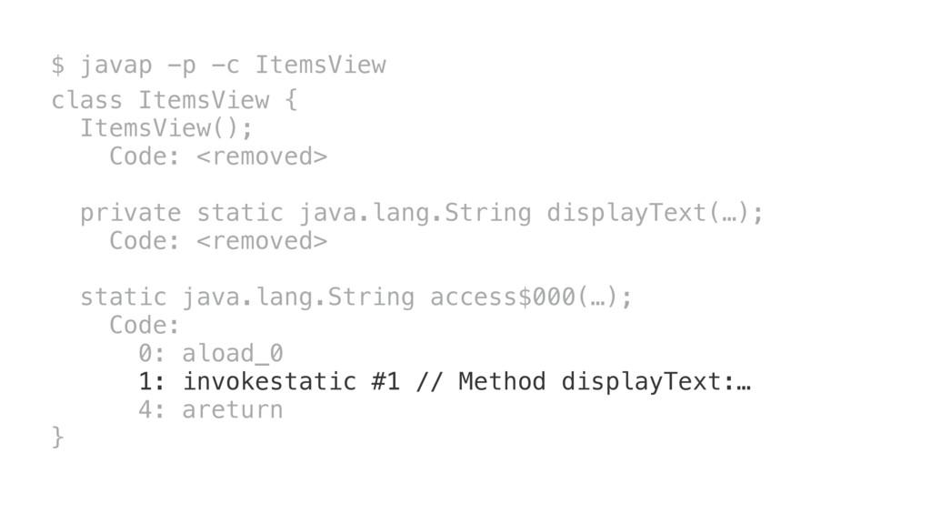 $ javap -p -c ItemsView class ItemsView { Items...