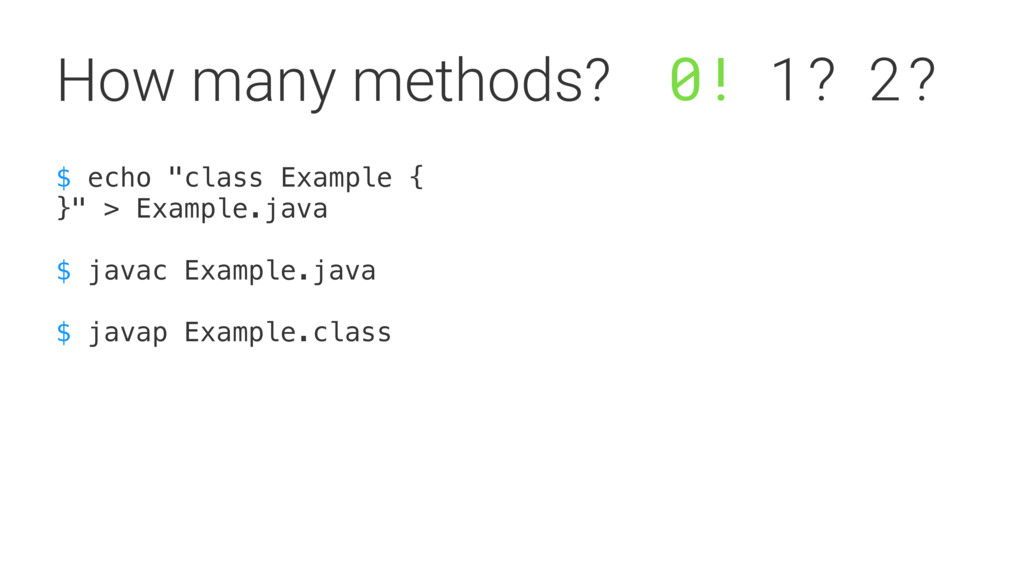 "How many methods? $ echo ""class Example {