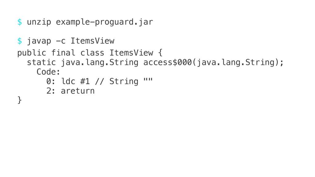 $ unzip example-proguard.jar $ javap -c ItemsVi...