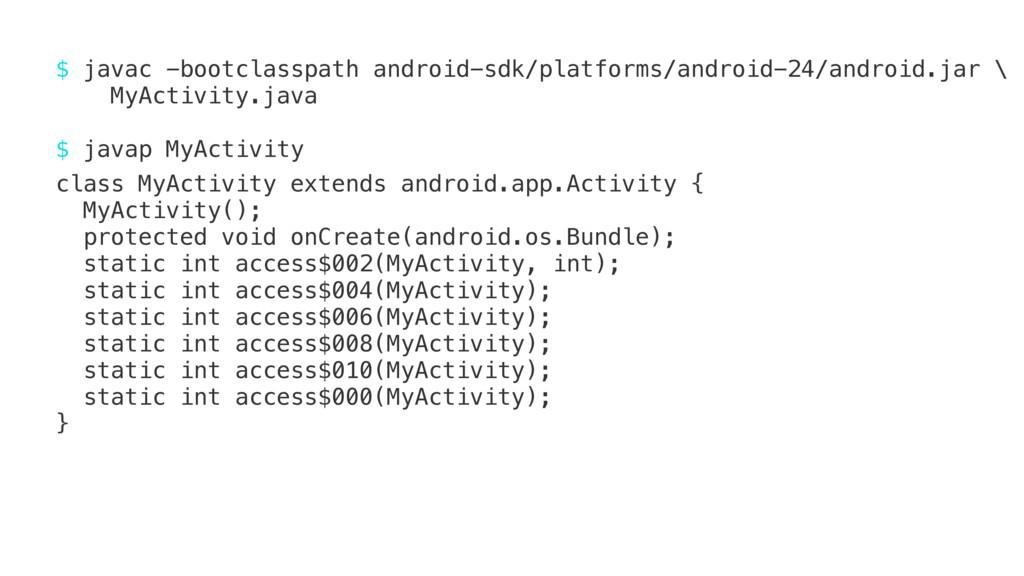 $ javac -bootclasspath android-sdk/platforms/an...