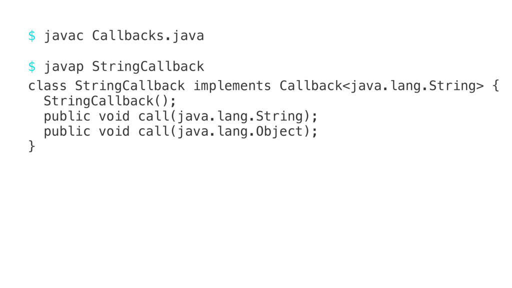 $ javac Callbacks.java $ javap StringCallback c...
