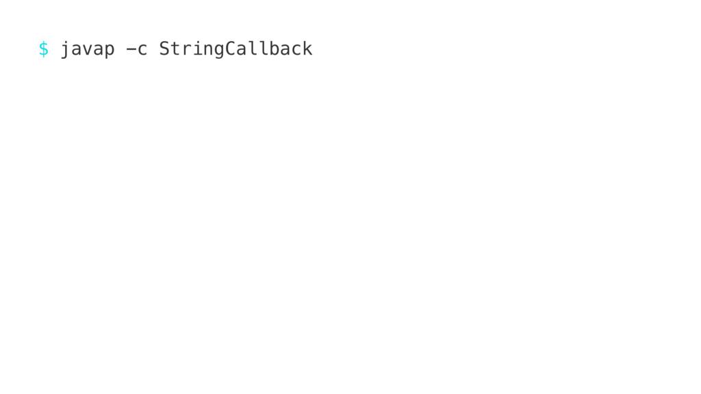 $ javap -c StringCallback