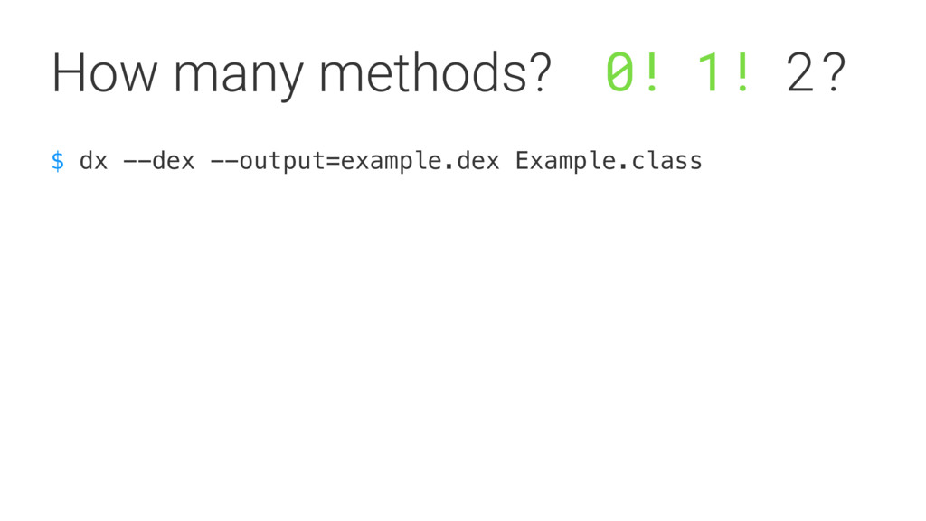 $ dx --dex --output=example.dex Example.class H...