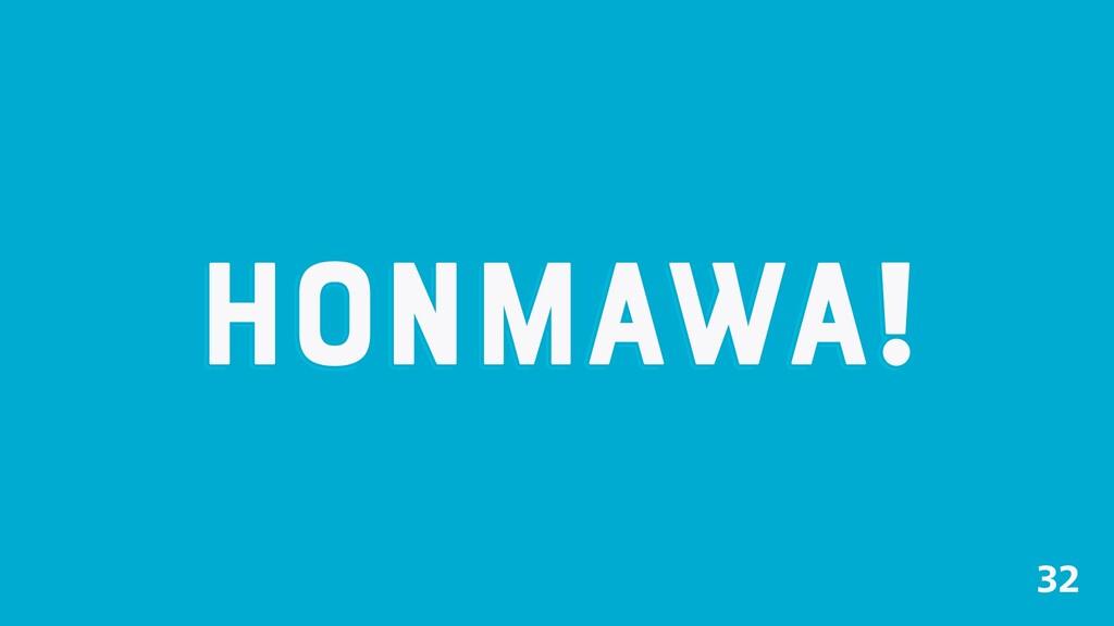 HONMAWA! HONMAWA!