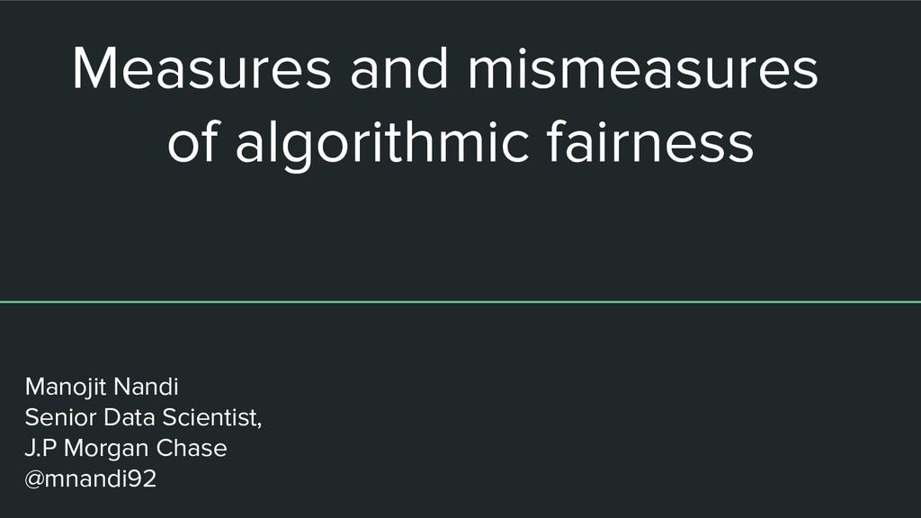 Measures and mismeasures of algorithmic fairnes...