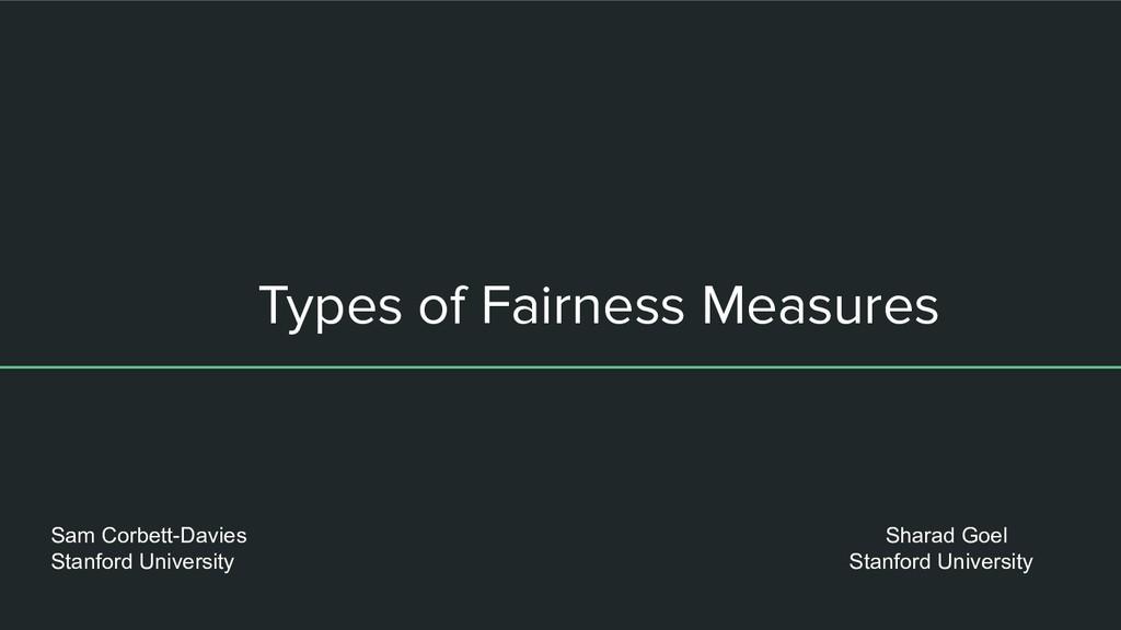Types of Fairness Measures Sam Corbett-Davies S...