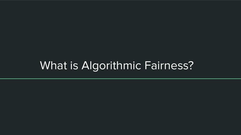What is Algorithmic Fairness?