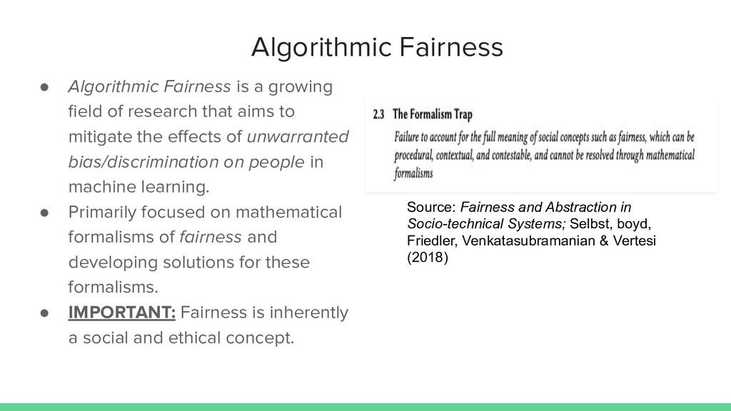 Algorithmic Fairness ● Algorithmic Fairness is ...