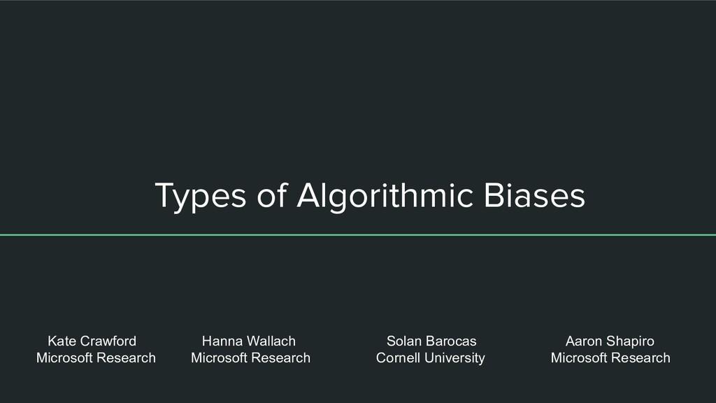 Types of Algorithmic Biases Kate Crawford Hanna...