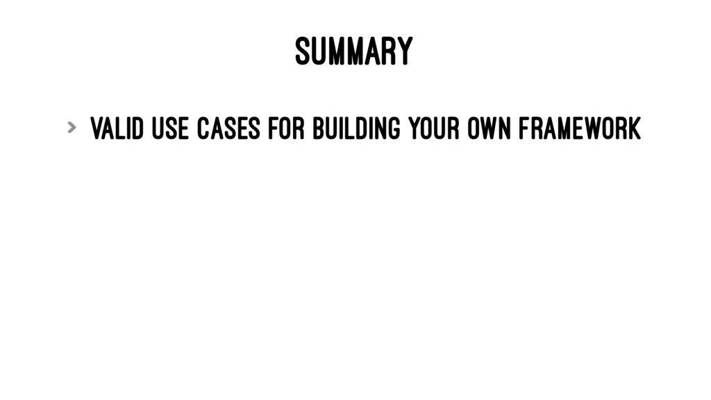 SUMMARY > valid use cases for building your own...