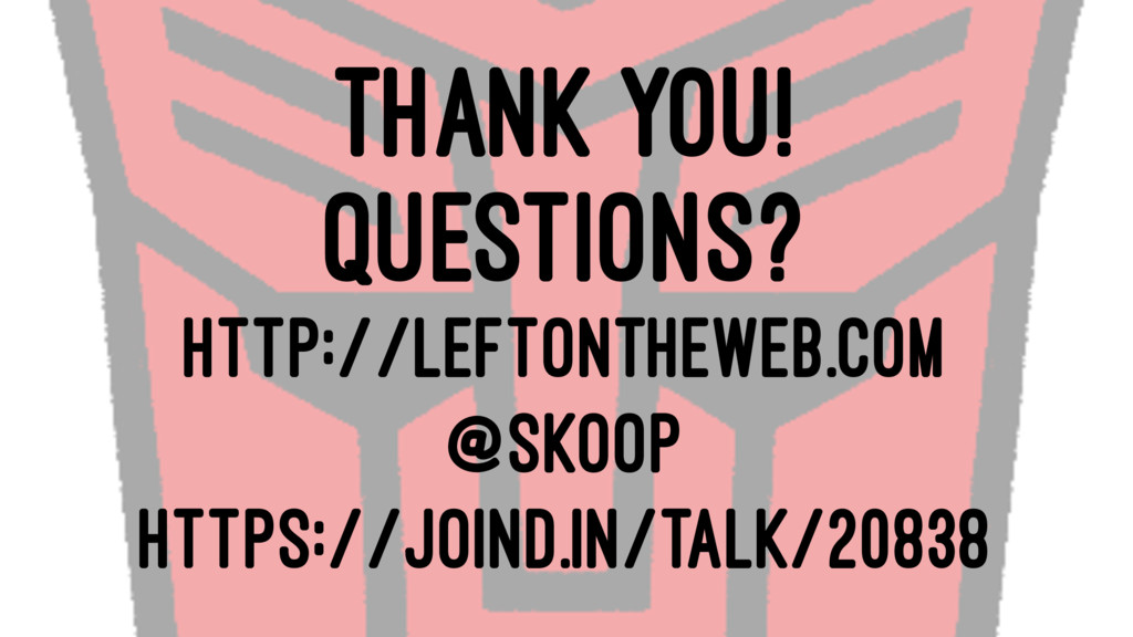 THANK YOU! QUESTIONS? HTTP://LEFTONTHEWEB.COM @...