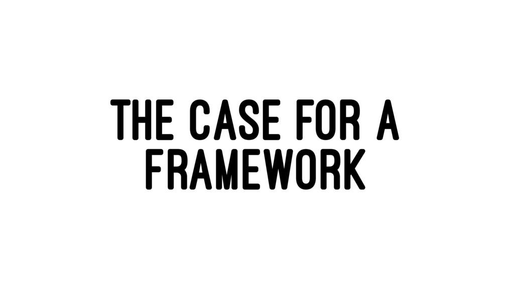 THE CASE FOR A FRAMEWORK