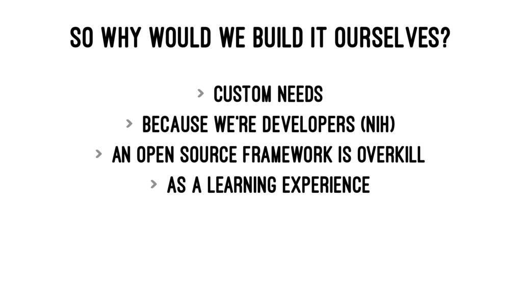 SO WHY WOULD WE BUILD IT OURSELVES? > Custom ne...