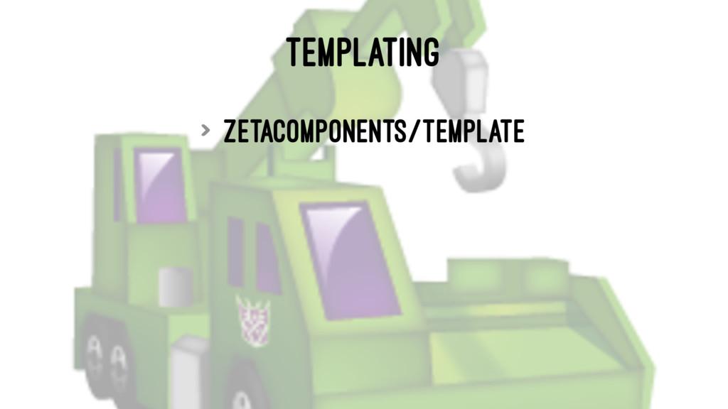 TEMPLATING > zetacomponents/template