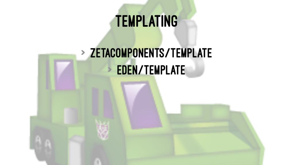 TEMPLATING > zetacomponents/template > eden/tem...