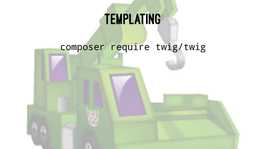 TEMPLATING composer require twig/twig