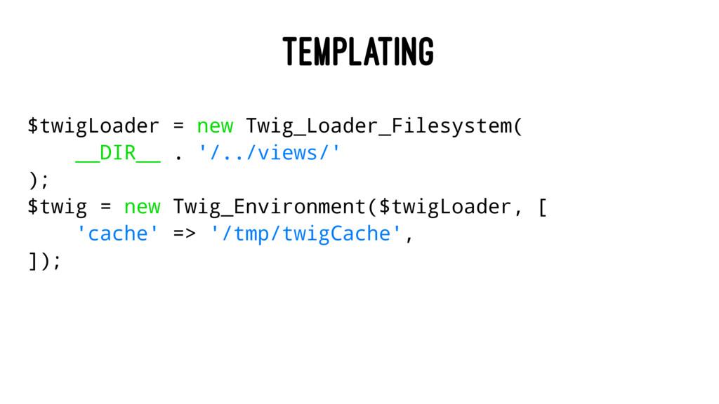 TEMPLATING $twigLoader = new Twig_Loader_Filesy...