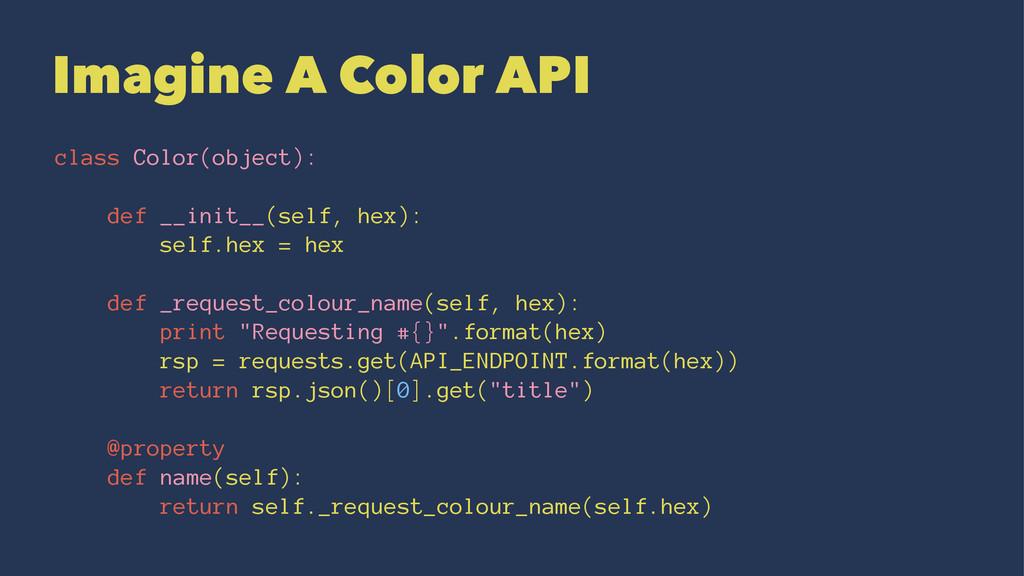 Imagine A Color API class Color(object): def __...