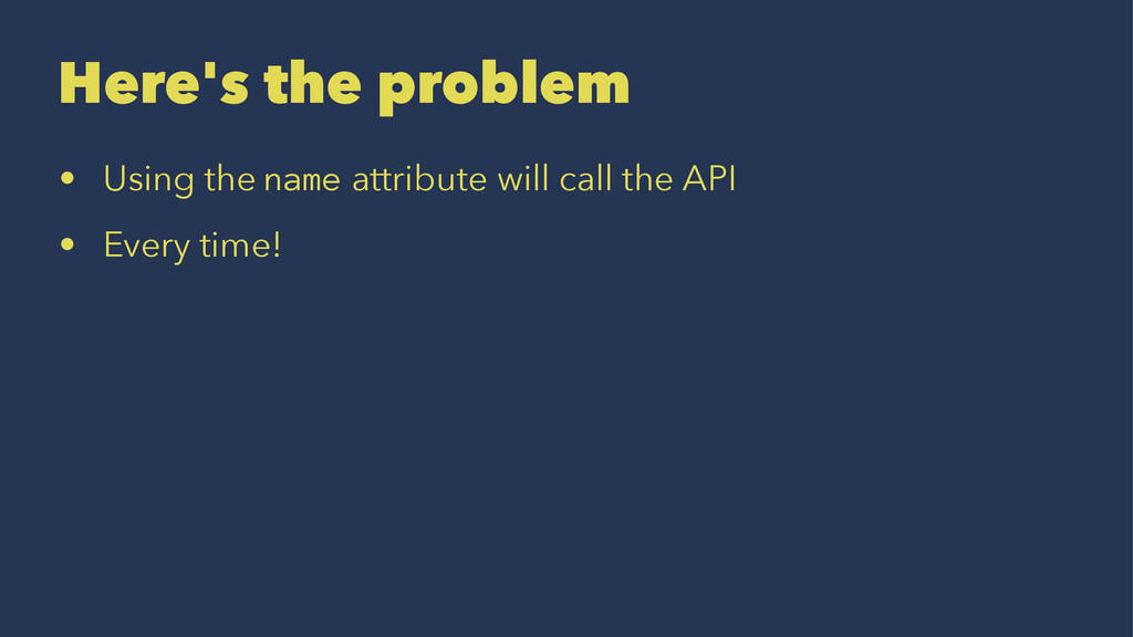 Here's the problem • Using the name attribute w...
