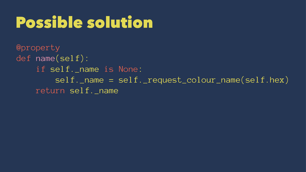 Possible solution @property def name(self): if ...