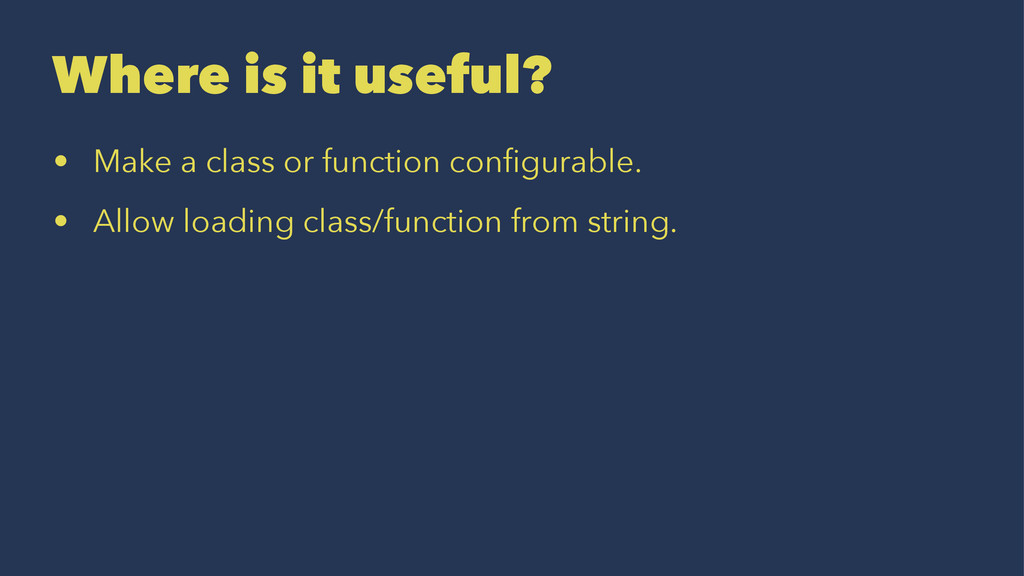 Where is it useful? • Make a class or function ...