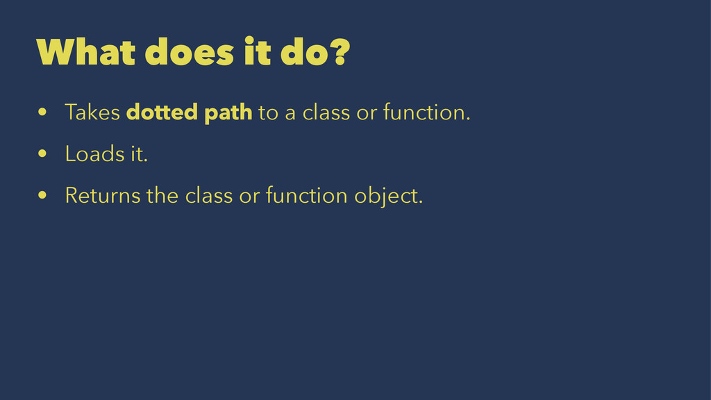 What does it do? • Takes dotted path to a class...