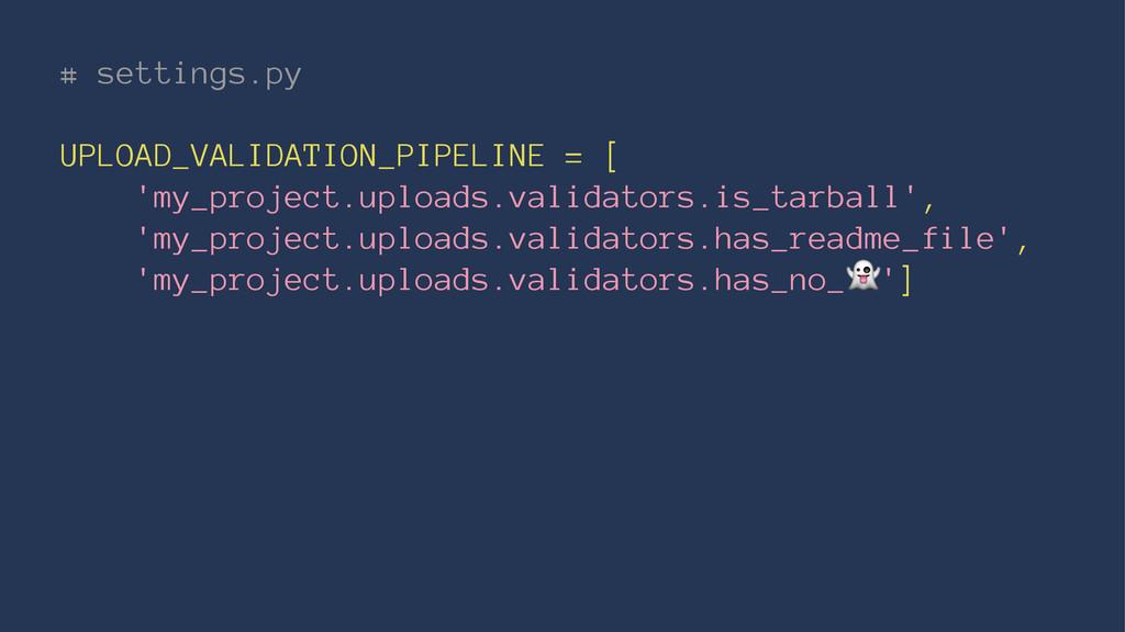 # settings.py UPLOAD_VALIDATION_PIPELINE = [ 'm...