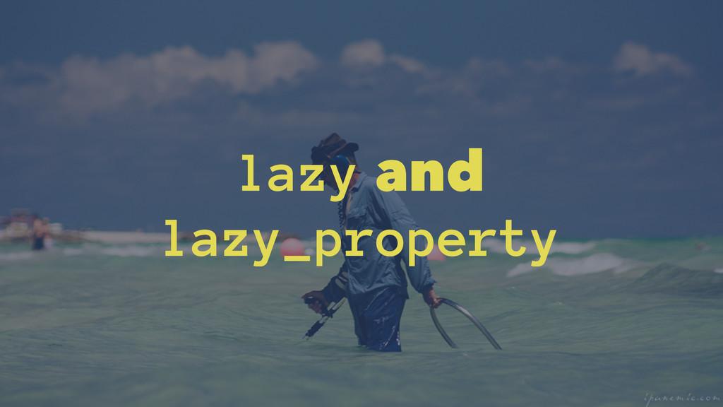 lazy and lazy_property