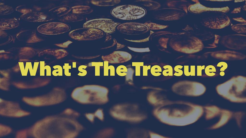 What's The Treasure?