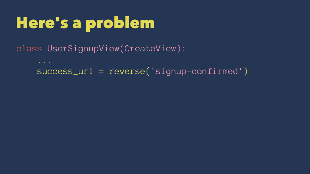 Here's a problem class UserSignupView(CreateVie...