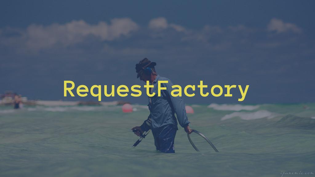 RequestFactory