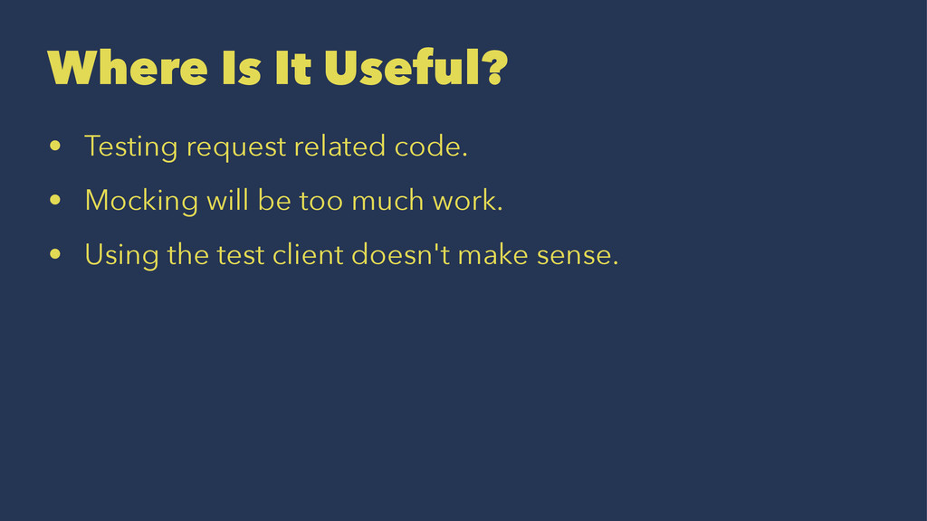 Where Is It Useful? • Testing request related c...