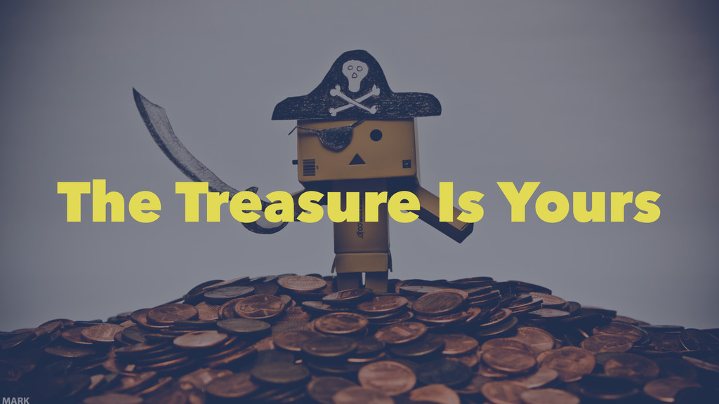 The Treasure Is Yours