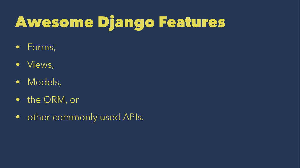 Awesome Django Features • Forms, • Views, • Mod...
