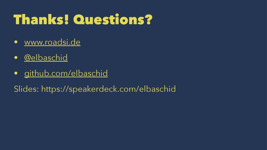 Thanks! Questions? • www.roadsi.de • @elbaschid...
