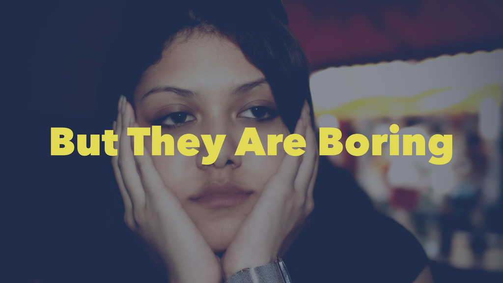 But They Are Boring