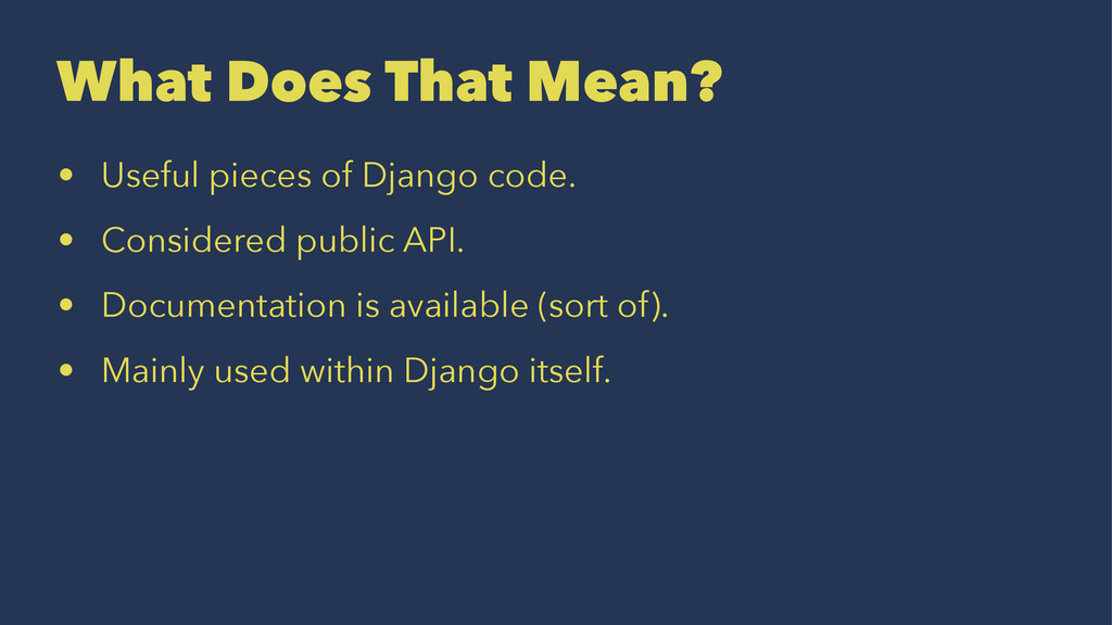 What Does That Mean? • Useful pieces of Django ...