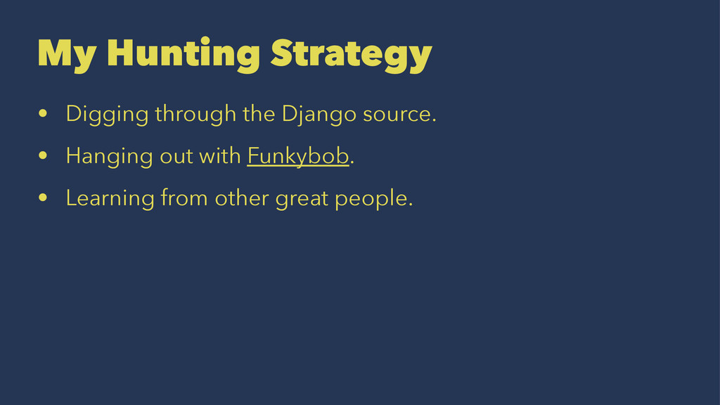 My Hunting Strategy • Digging through the Djang...
