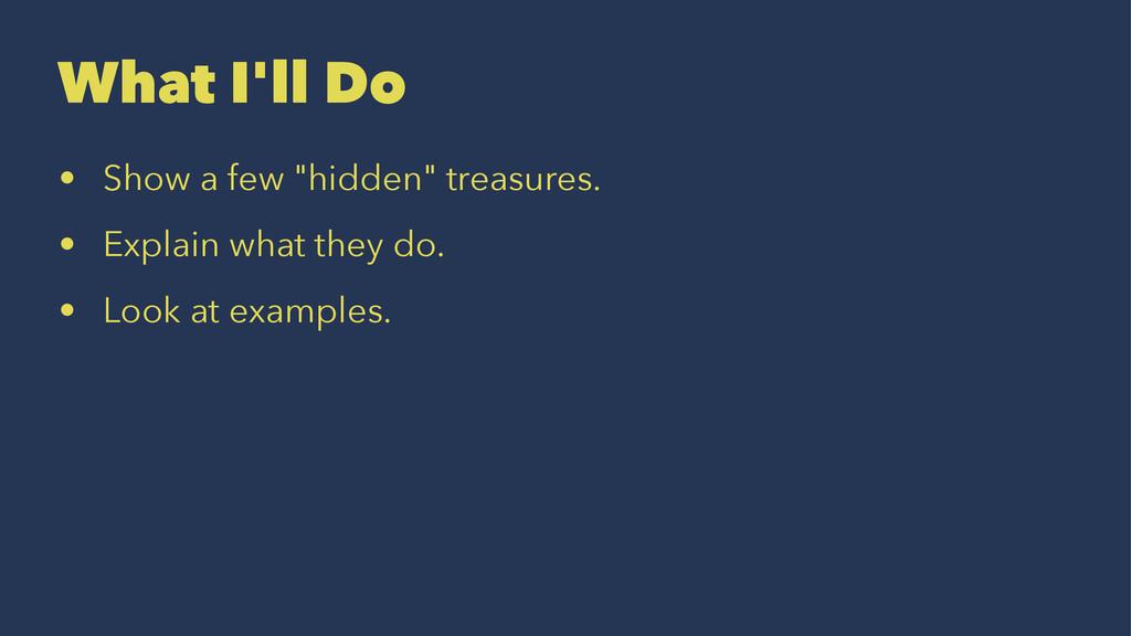 """What I'll Do • Show a few """"hidden"""" treasures. •..."""