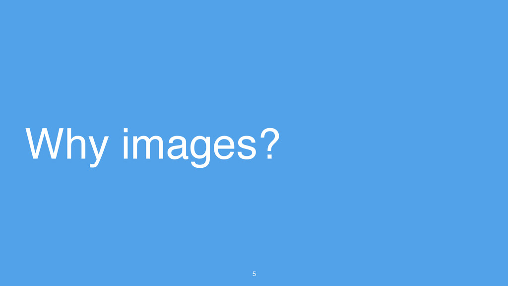 5 Why images?