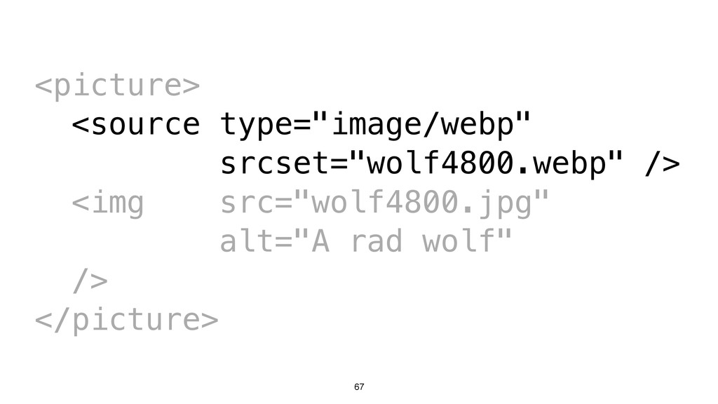 "67 <picture> <source type=""image/webp"" srcset=""..."