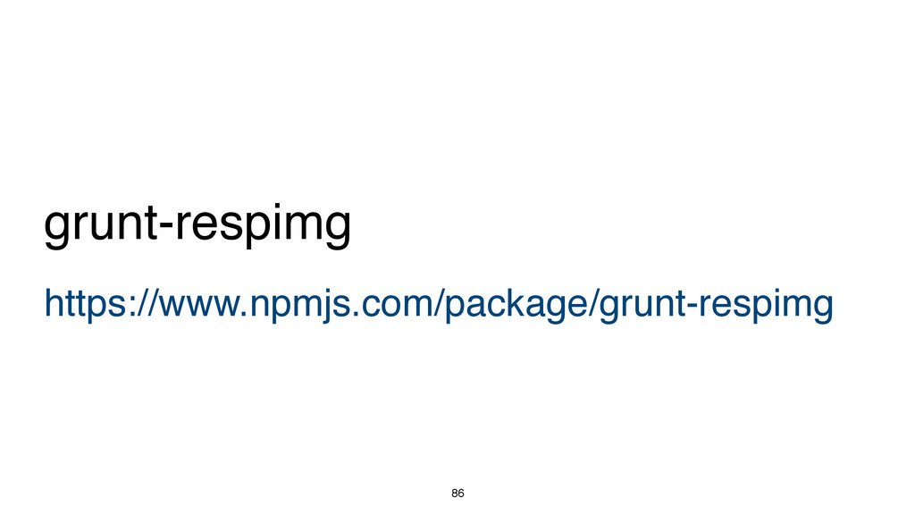 86 https://www.npmjs.com/package/grunt-respimg ...
