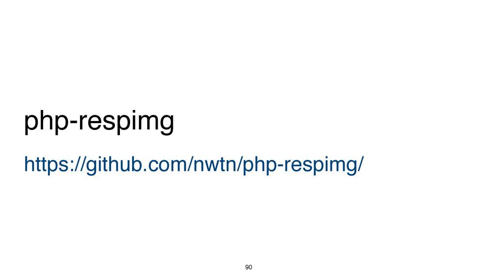 90 https://github.com/nwtn/php-respimg/ php-res...