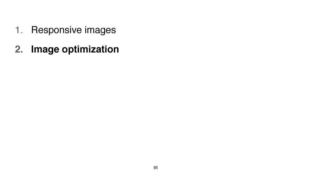 95 1. Responsive images 2. Image optimization