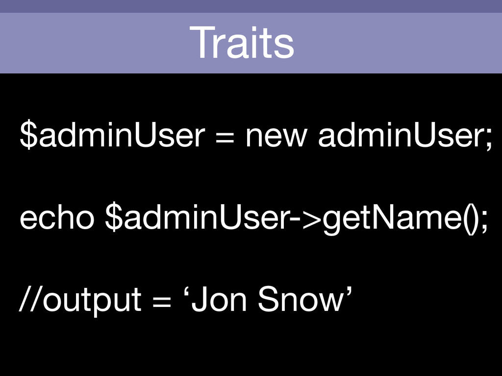 Traits $adminUser = new adminUser;  echo $admin...