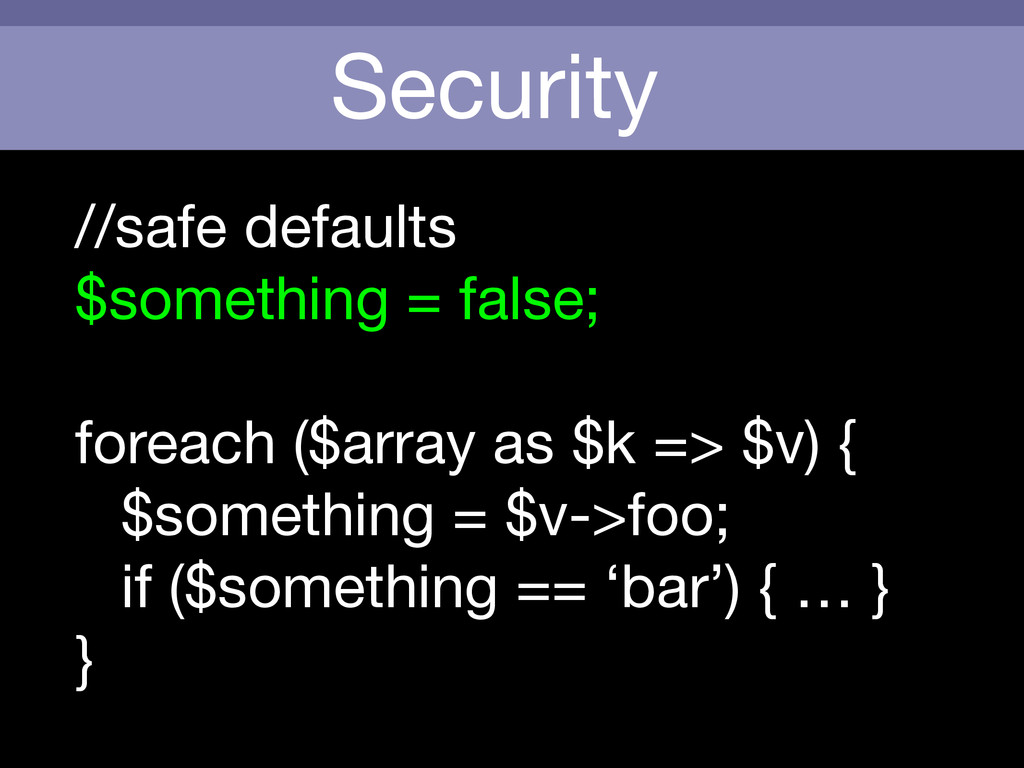 Security //safe defaults  $something = false;  ...