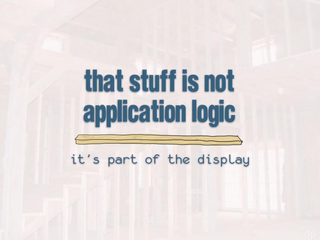 that stuff is not application logic it's part o...