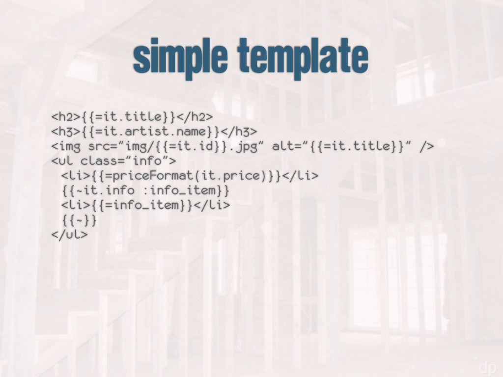 simple template <h2>{{=it.title}}</h2> <h3>{{=i...