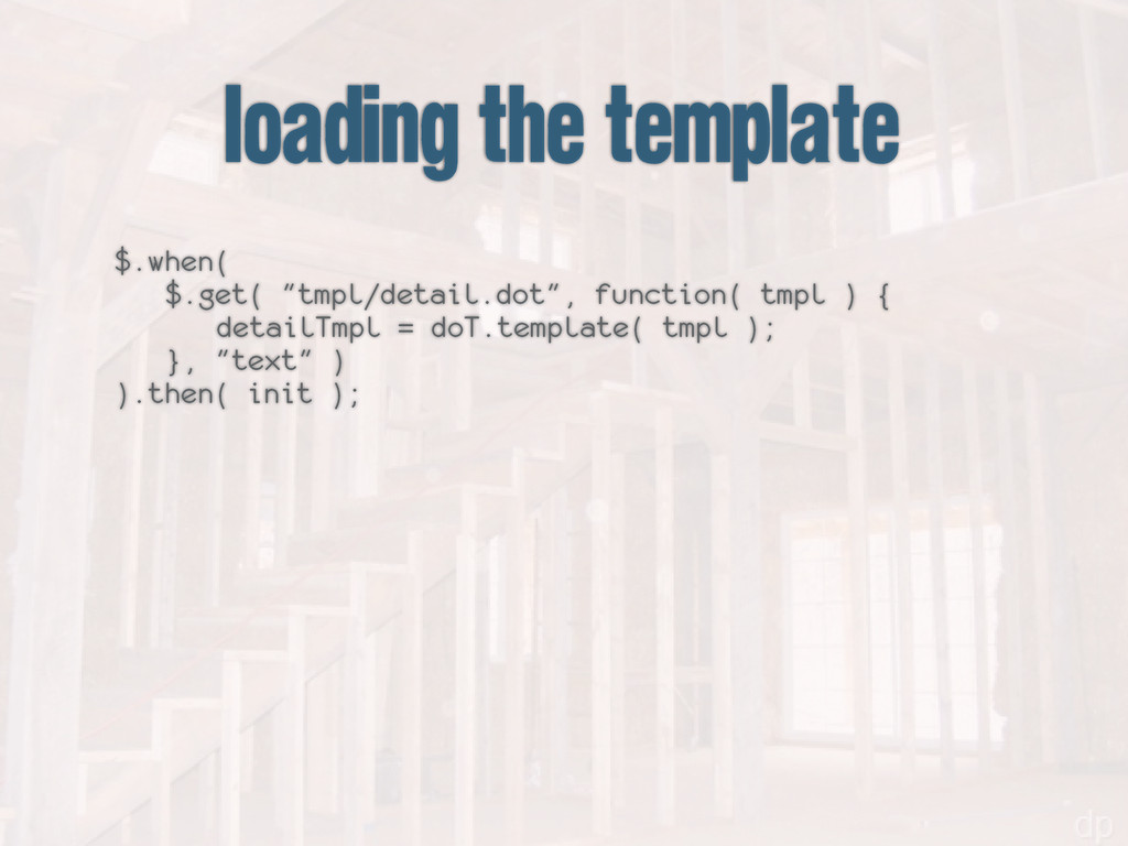 """loading the template $.when( $.get( """"tmpl/detai..."""