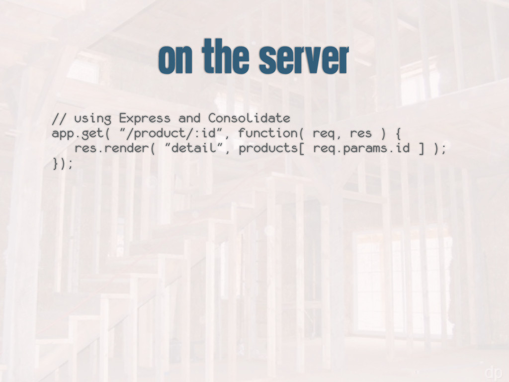 on the server // using Express and Consolidate ...